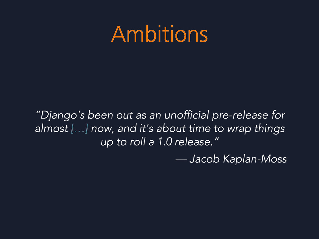 "Ambitions ""Django's been out as an unofficial pr..."