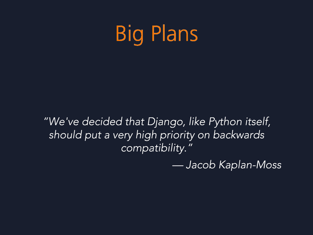 "Big Plans ""We've decided that Django, like Pyth..."