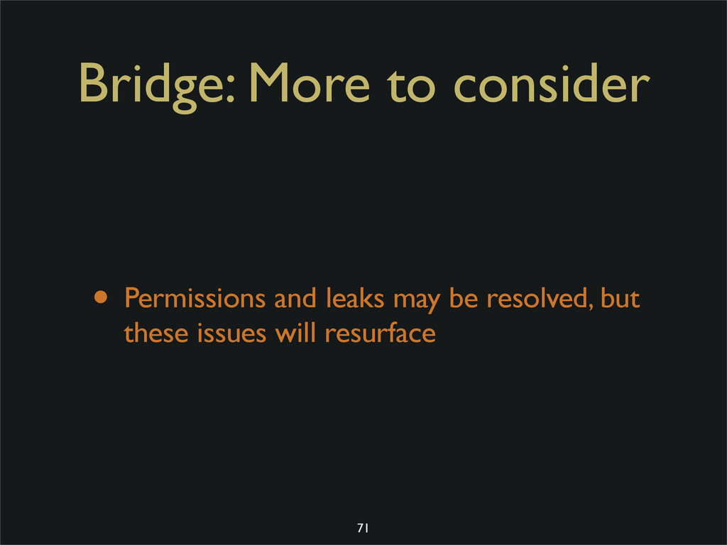 Bridge: More to consider • Permissions and leak...