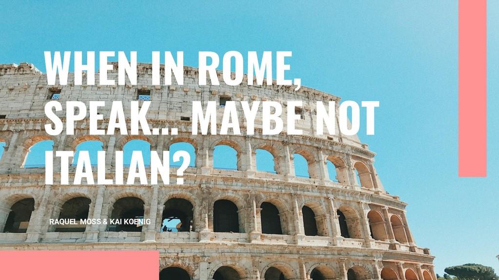 RAQUEL MOSS & KAI KOENIG WHEN IN ROME, SPEAK… M...