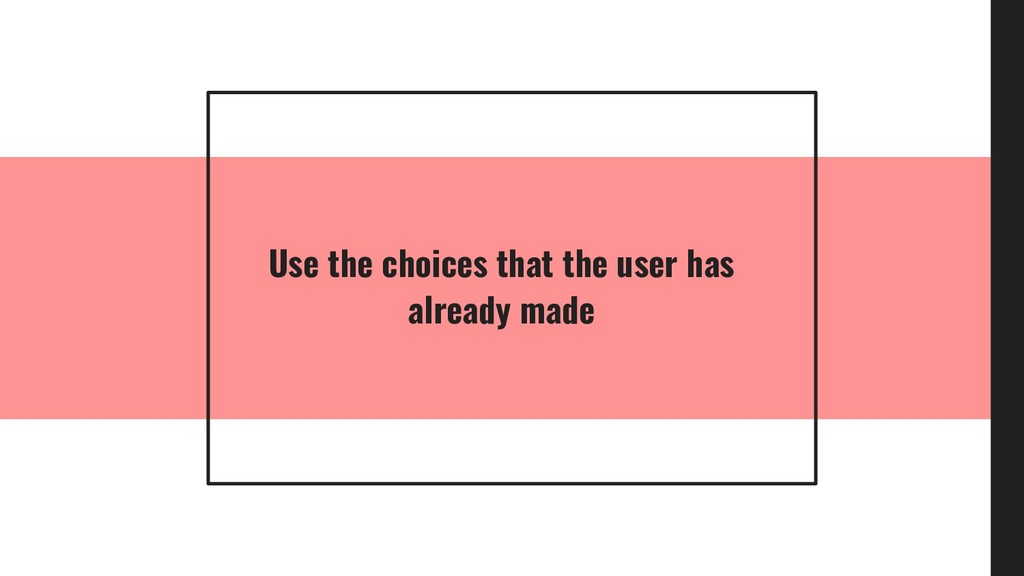 Use the choices that the user has already made