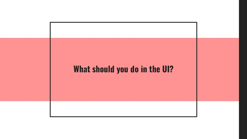 What should you do in the UI?