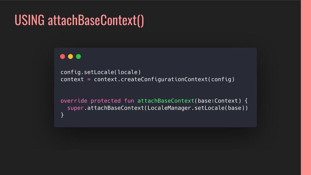 USING attachBaseContext()