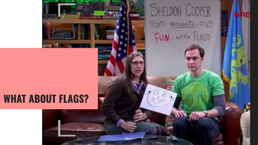 WHAT ABOUT FLAGS?