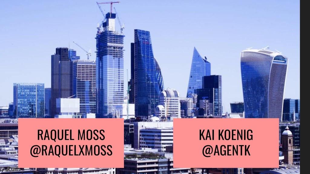 RAQUEL MOSS @RAQUELXMOSS KAI KOENIG @AGENTK