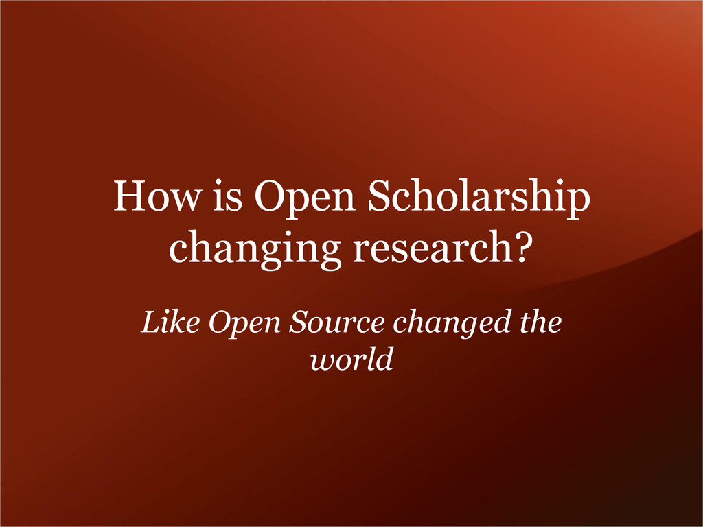 How is Open Scholarship changing research? Like...