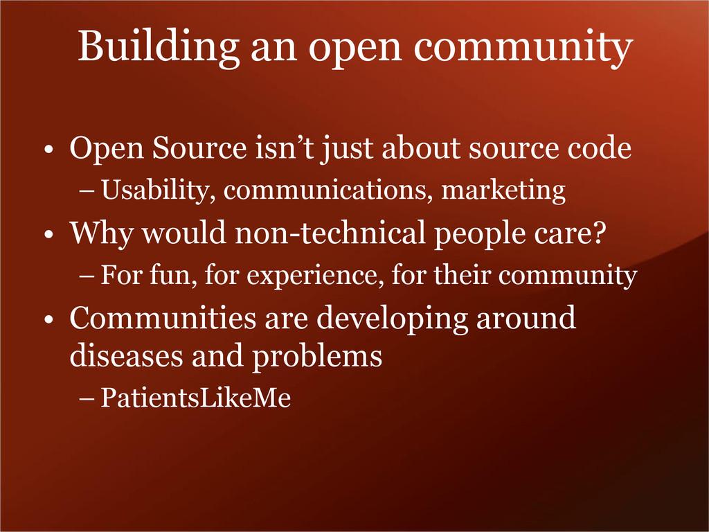 Building an open community • Open Source isn't ...