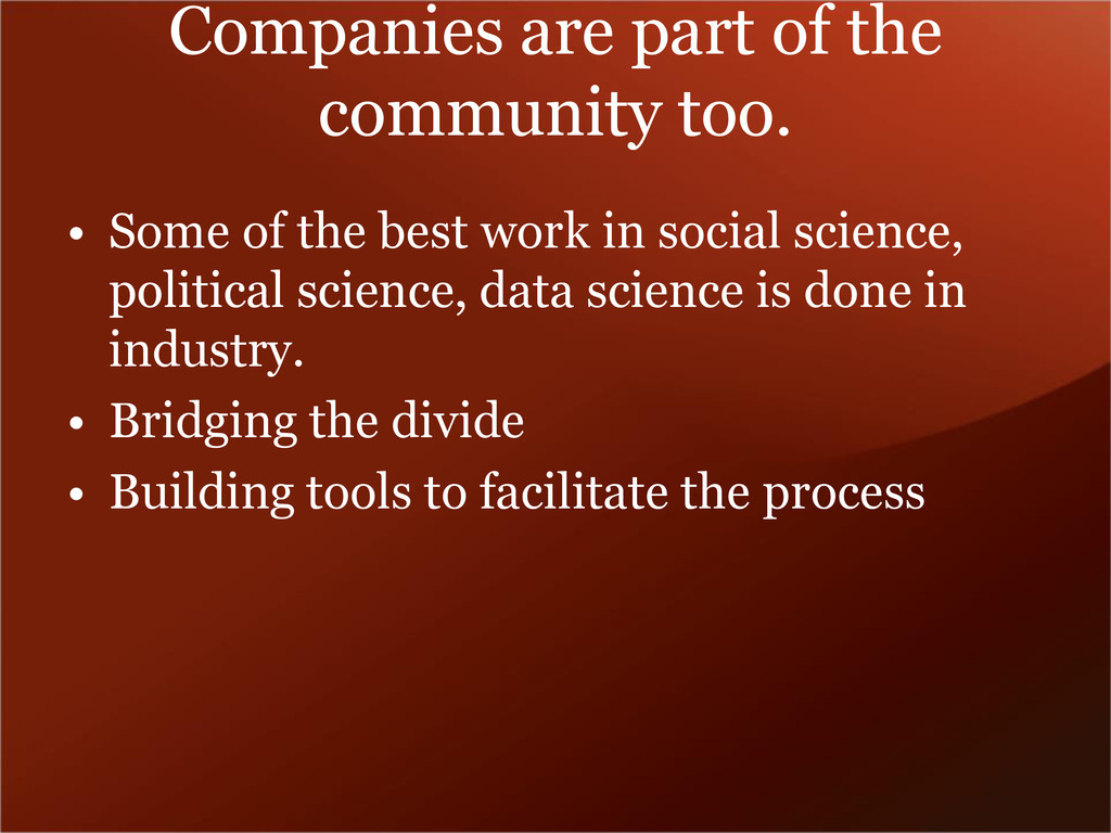 Companies are part of the community too. • Some...