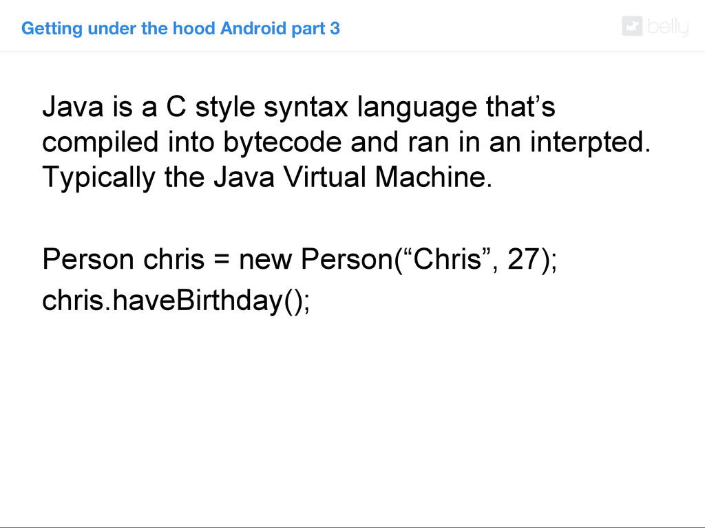 Getting under the hood Android part 3 Java is a...