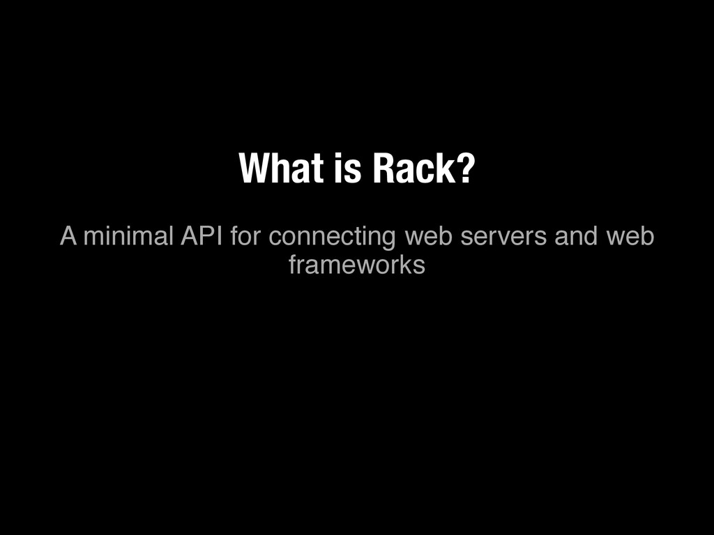 A minimal API for connecting web servers and we...