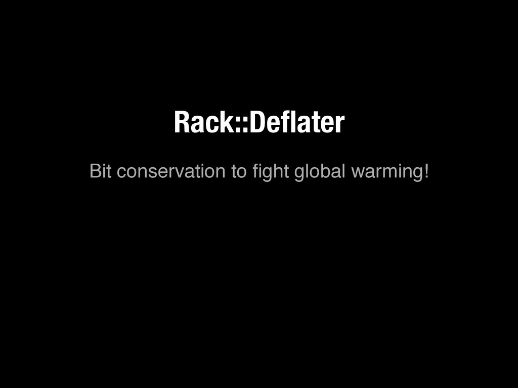 Bit conservation to fight global warming! Rack::...