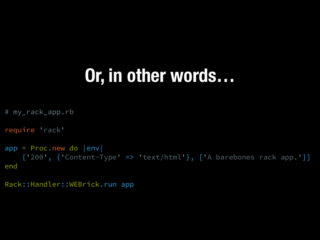Or, in other words… # my_rack_app.rb