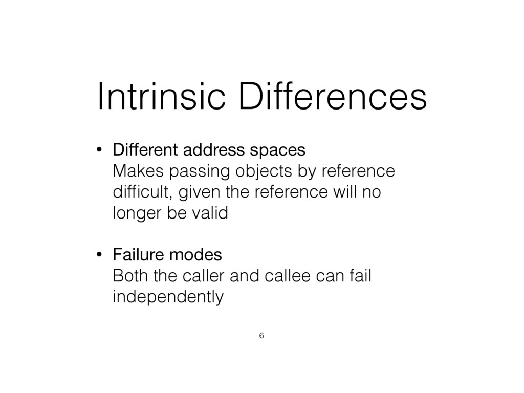 Intrinsic Differences • Different address spaces...