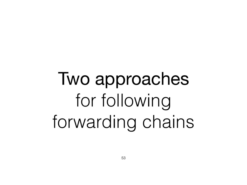 Two approaches   for following forwarding chain...