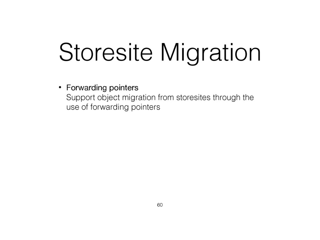 Storesite Migration • Forwarding pointers