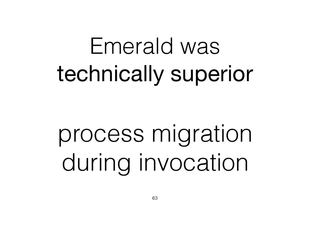 Emerald was technically superior 63 process mig...