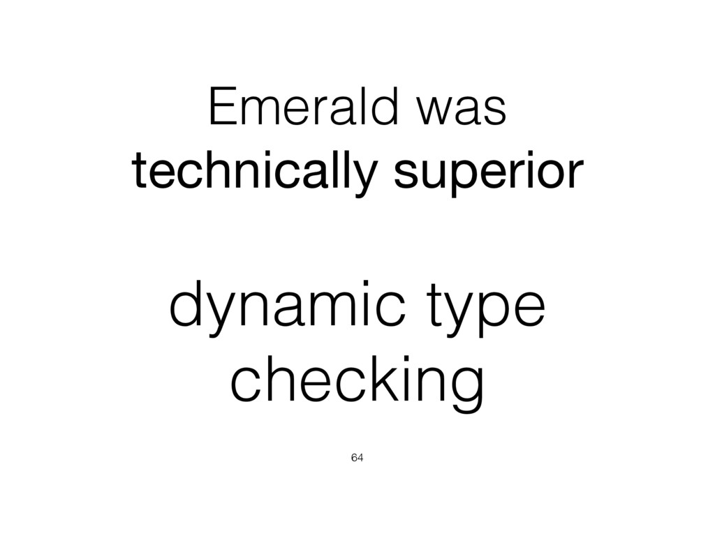 Emerald was technically superior 64 dynamic typ...