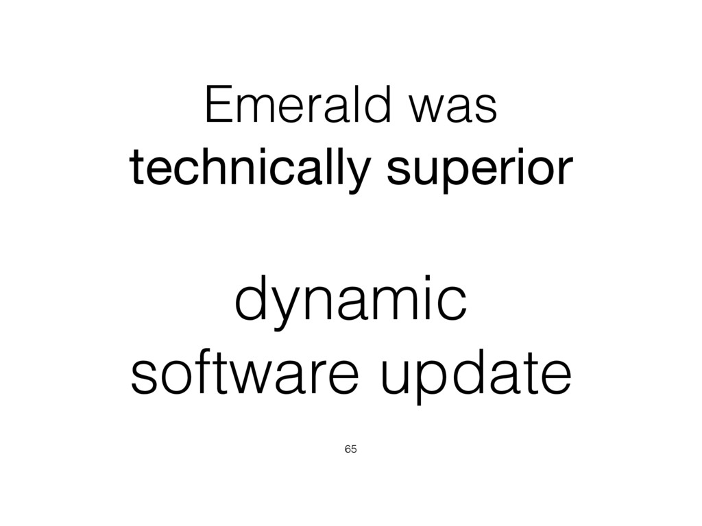 Emerald was technically superior 65 dynamic sof...