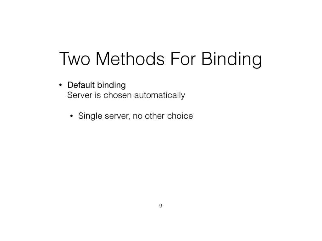 Two Methods For Binding • Default binding