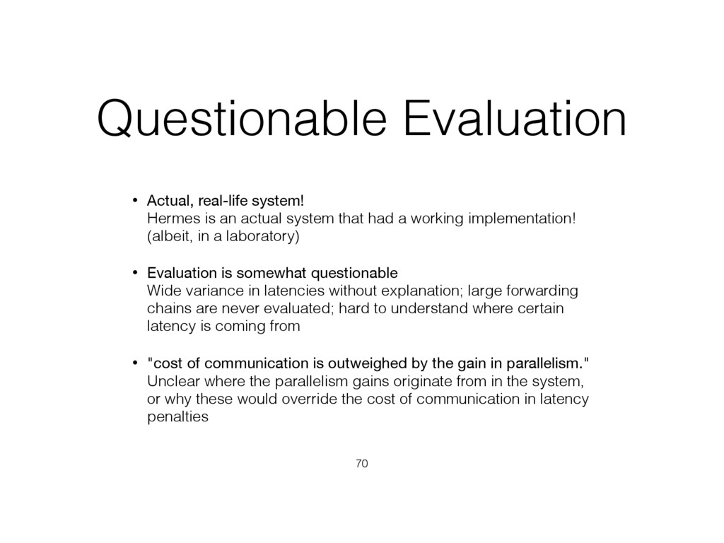 Questionable Evaluation • Actual, real-life sys...