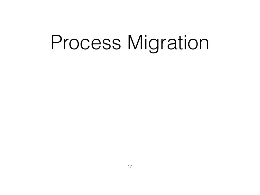Process Migration 17