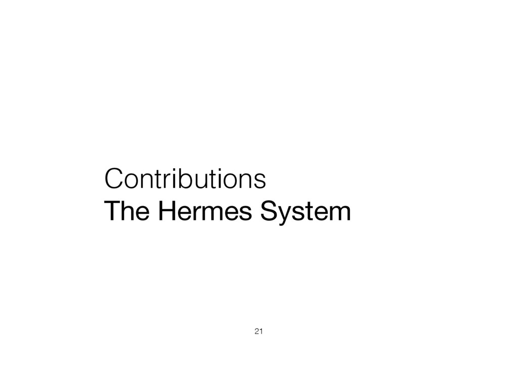 Contributions The Hermes System 21