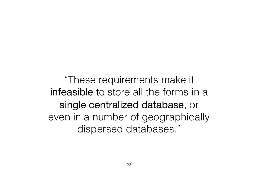 """These requirements make it infeasible to store..."
