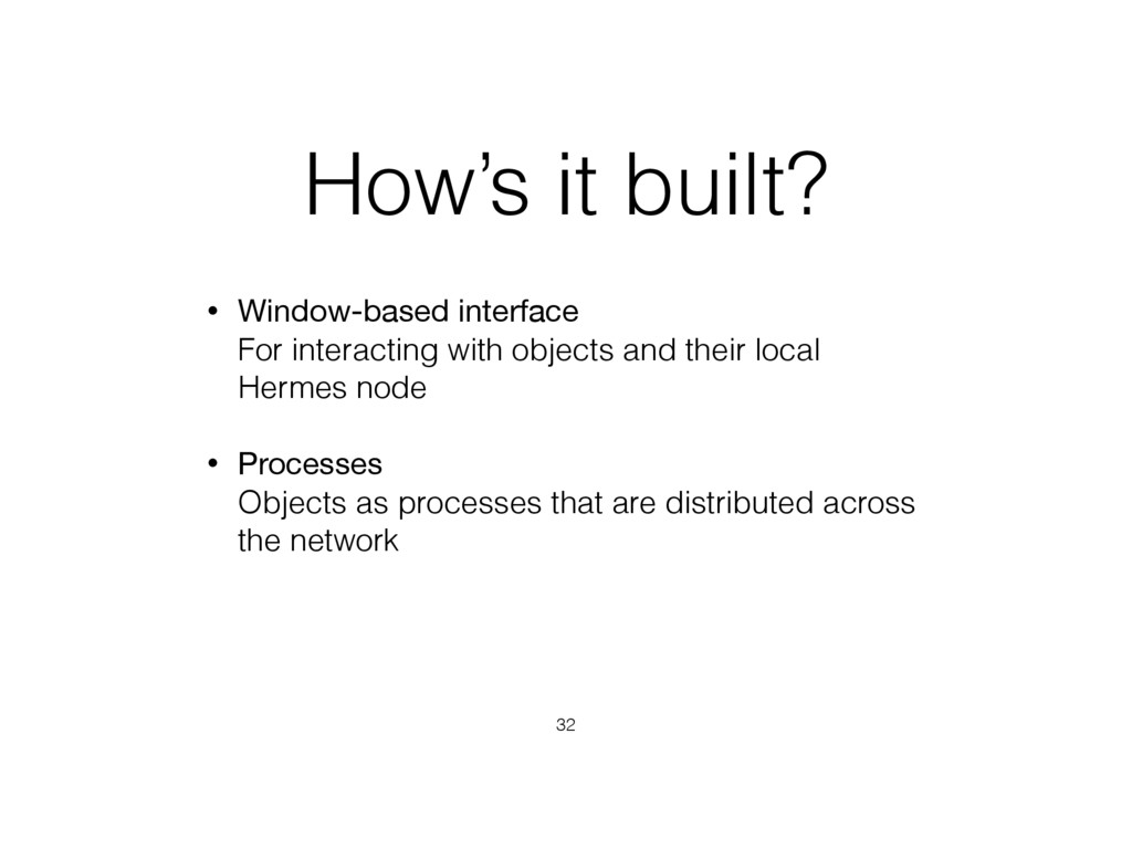 How's it built? • Window-based interface