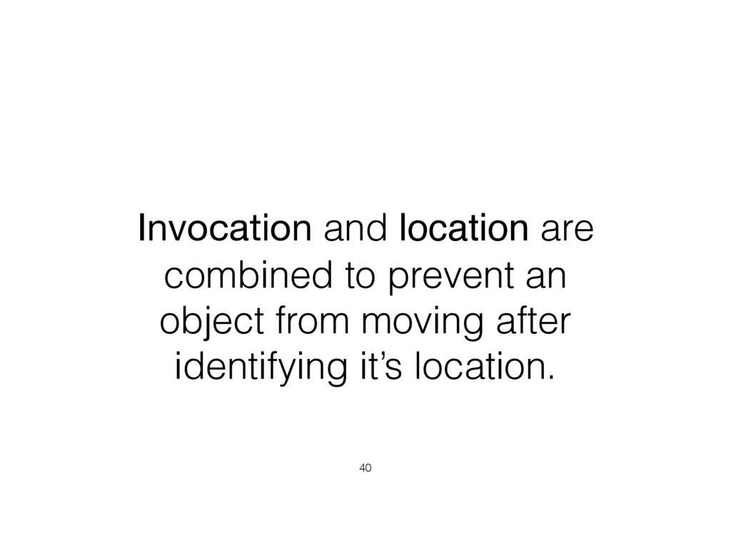 Invocation and location are combined to prevent...