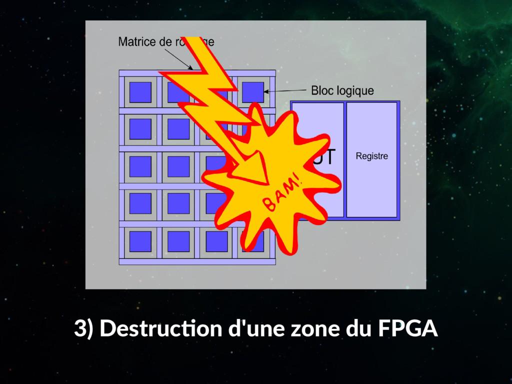 3) Destruction d'une zone du FPGA