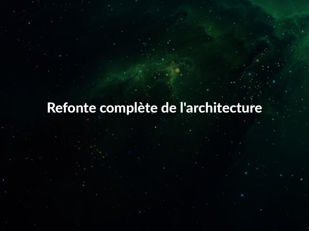 Refonte complète de l'architecture
