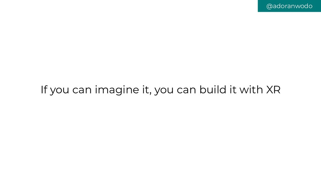 If you can imagine it, you can build it with XR...