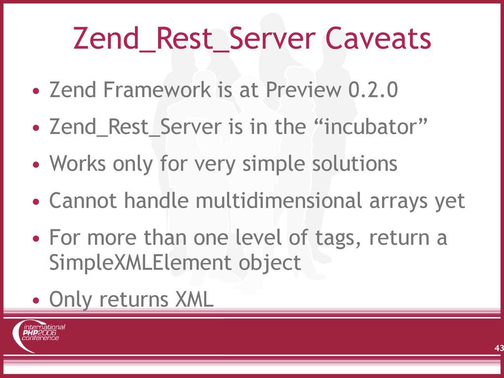 Zend_Rest_Server Caveats • Zend Framework is at...