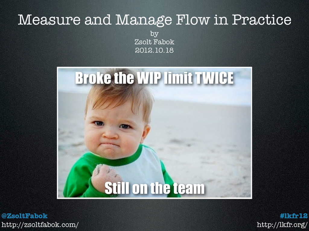 Measure and Manage Flow in Practice @ZsoltFabok...