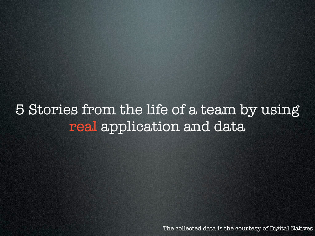 5 Stories from the life of a team by using real...