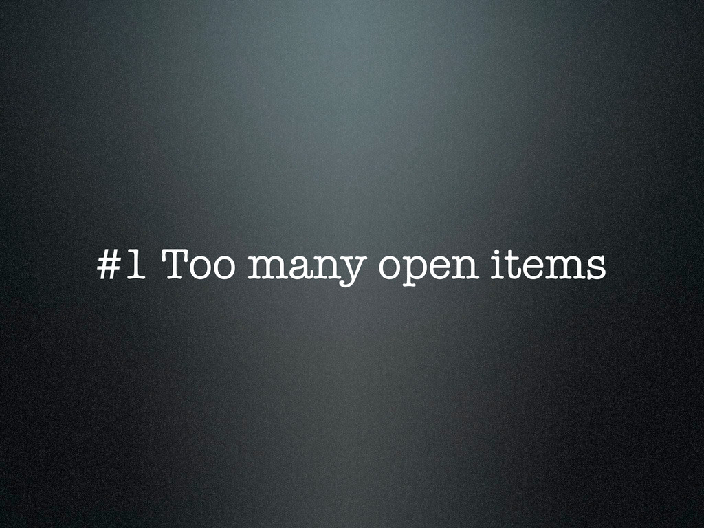 #1 Too many open items