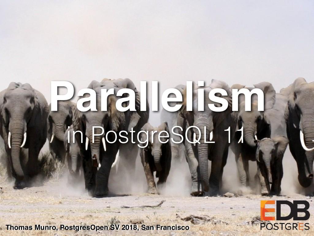 Parallelism in PostgreSQL 11 Thomas Munro, Post...