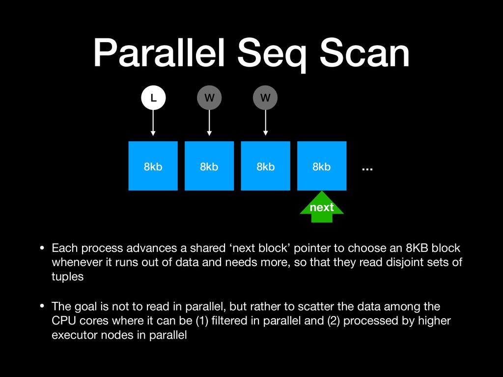 8kb 8kb 8kb 8kb Parallel Seq Scan • Each proces...
