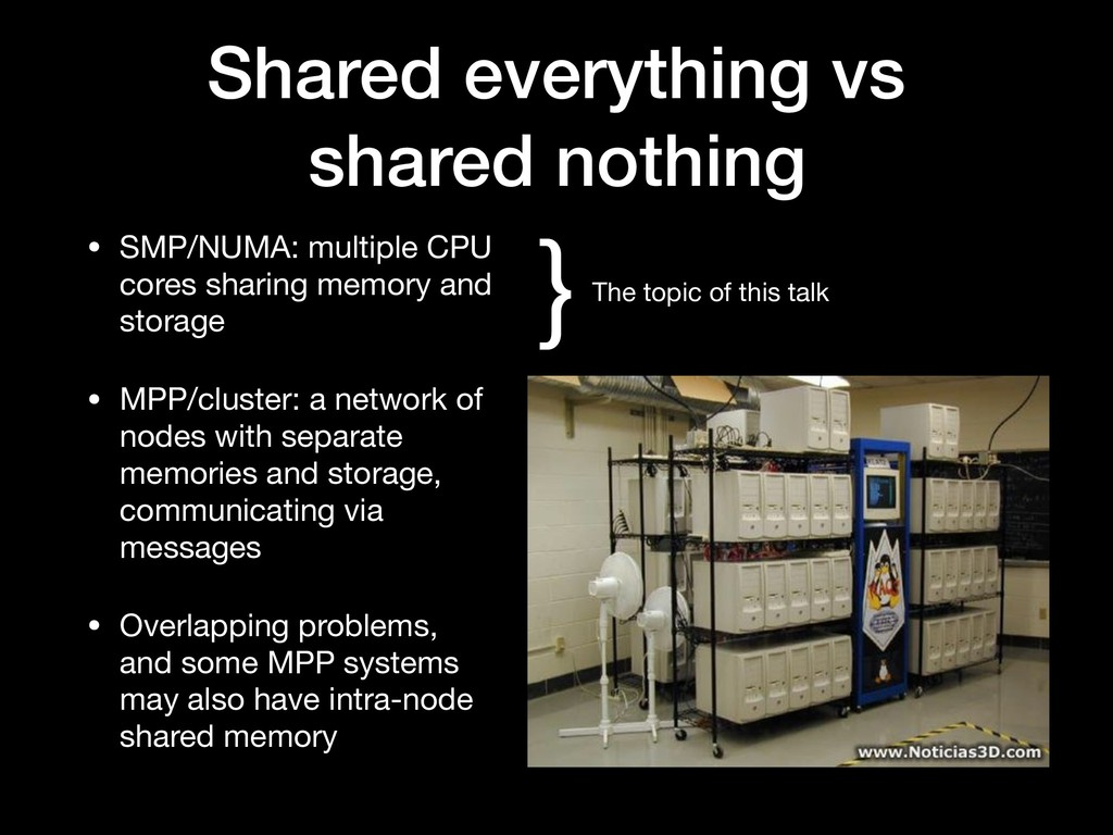 Shared everything vs shared nothing • SMP/NUMA:...