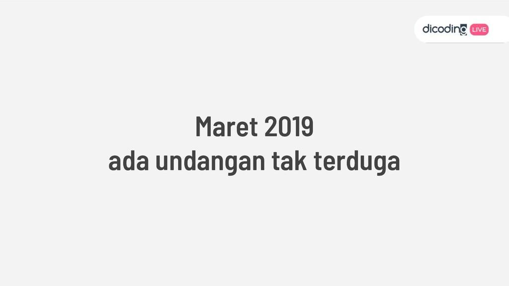 Maret 2019 ada undangan tak terduga