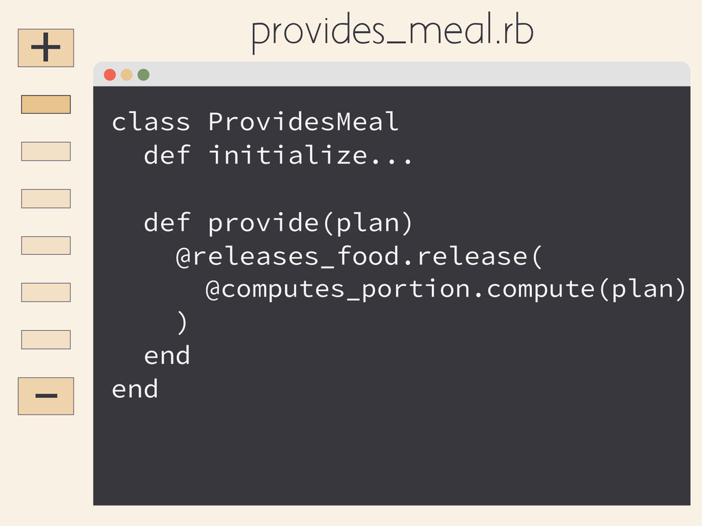 + - class ProvidesMeal def initialize... ! def ...
