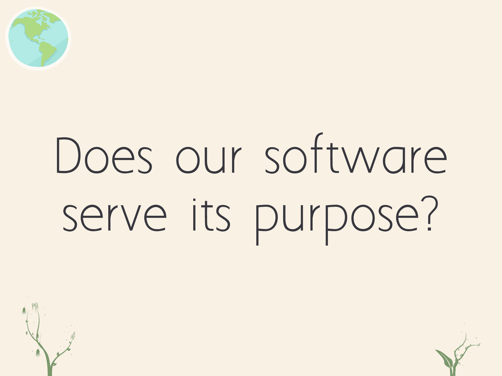 Does our software serve its purpose? qwe rtb
