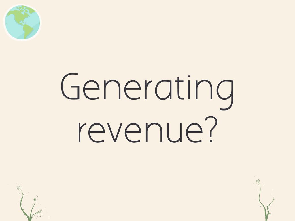 Generating revenue? asd er