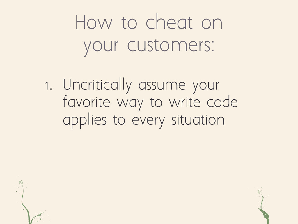How to cheat on your customers: ae ts 1. Uncrit...
