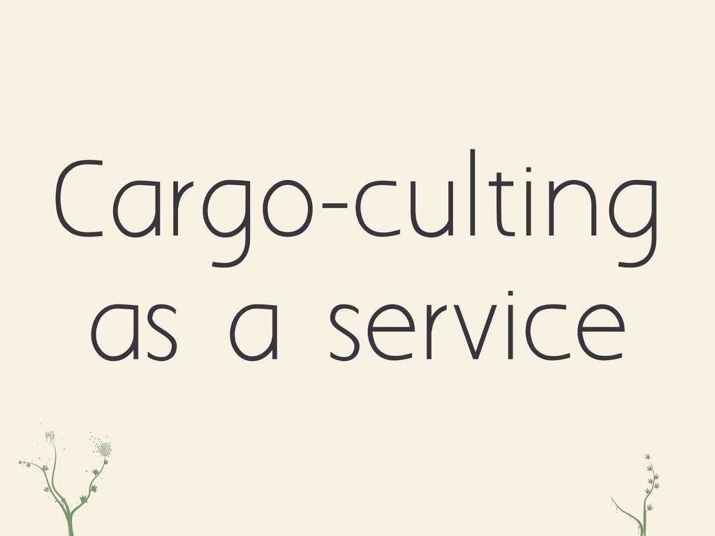 evh zc Cargo-culting as a service