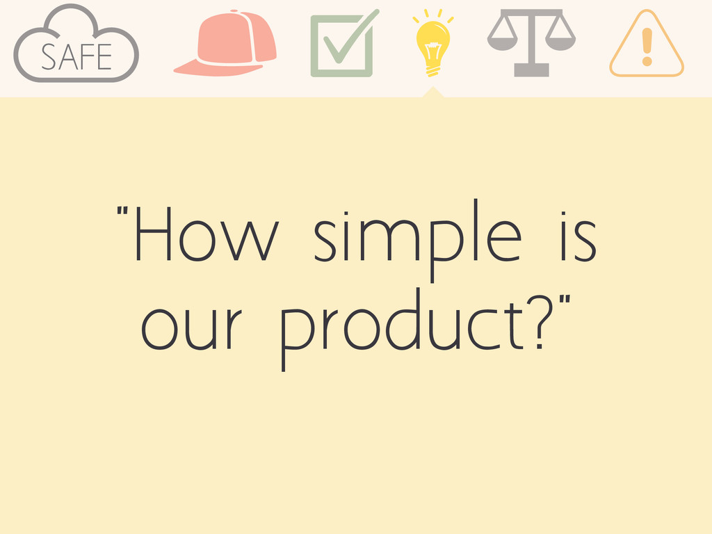 """""""How simple is our product?"""" SAFE"""