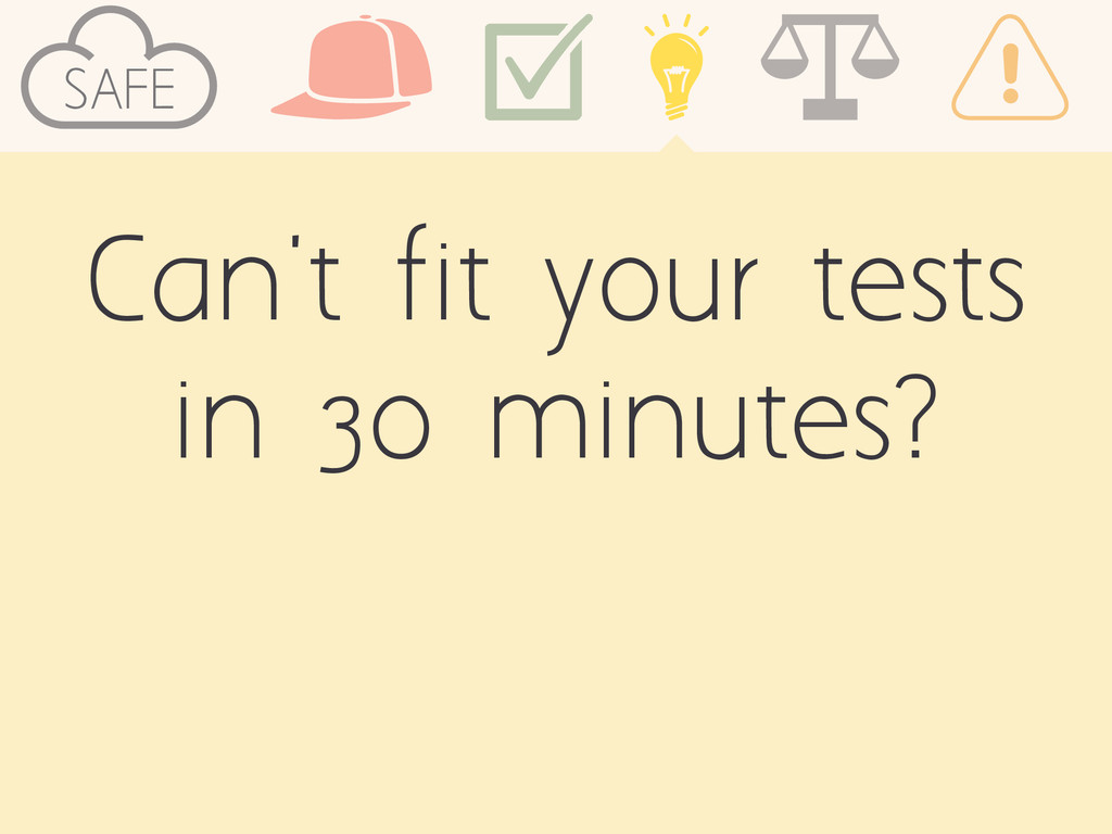 Can't fit your tests in 30 minutes? SAFE