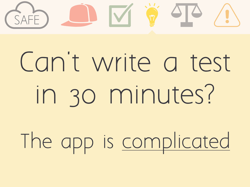SAFE Can't write a test in 30 minutes? The app ...