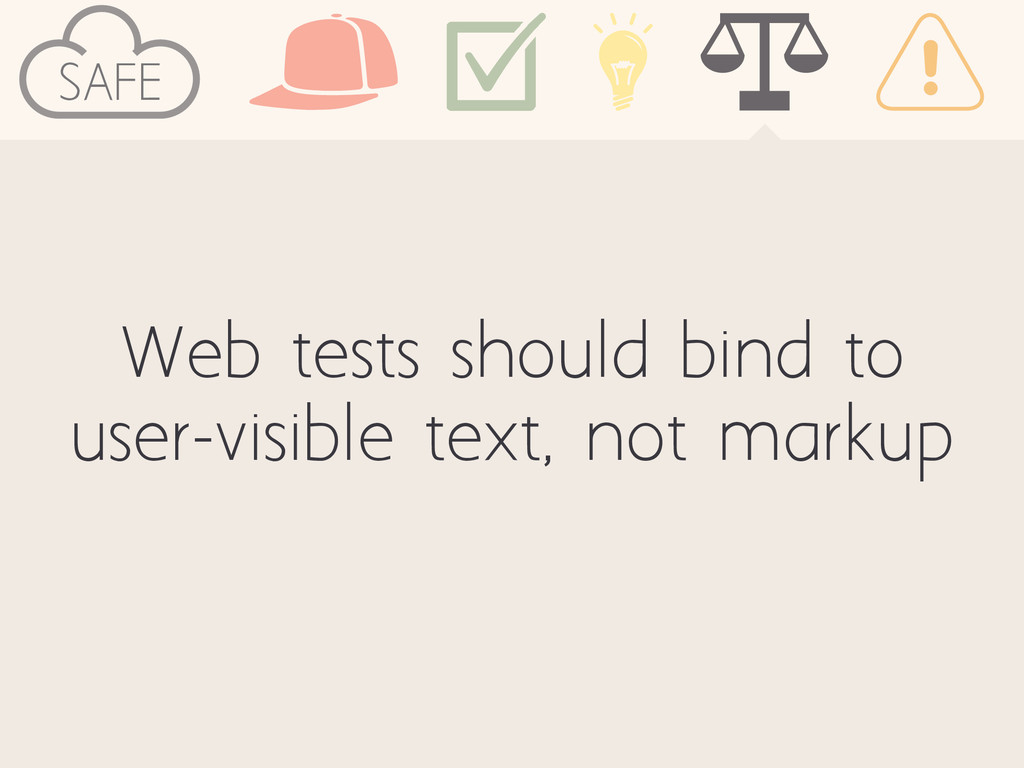 Web tests should bind to user-visible text, not...