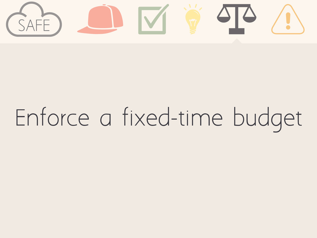 Enforce a fixed-time budget SAFE
